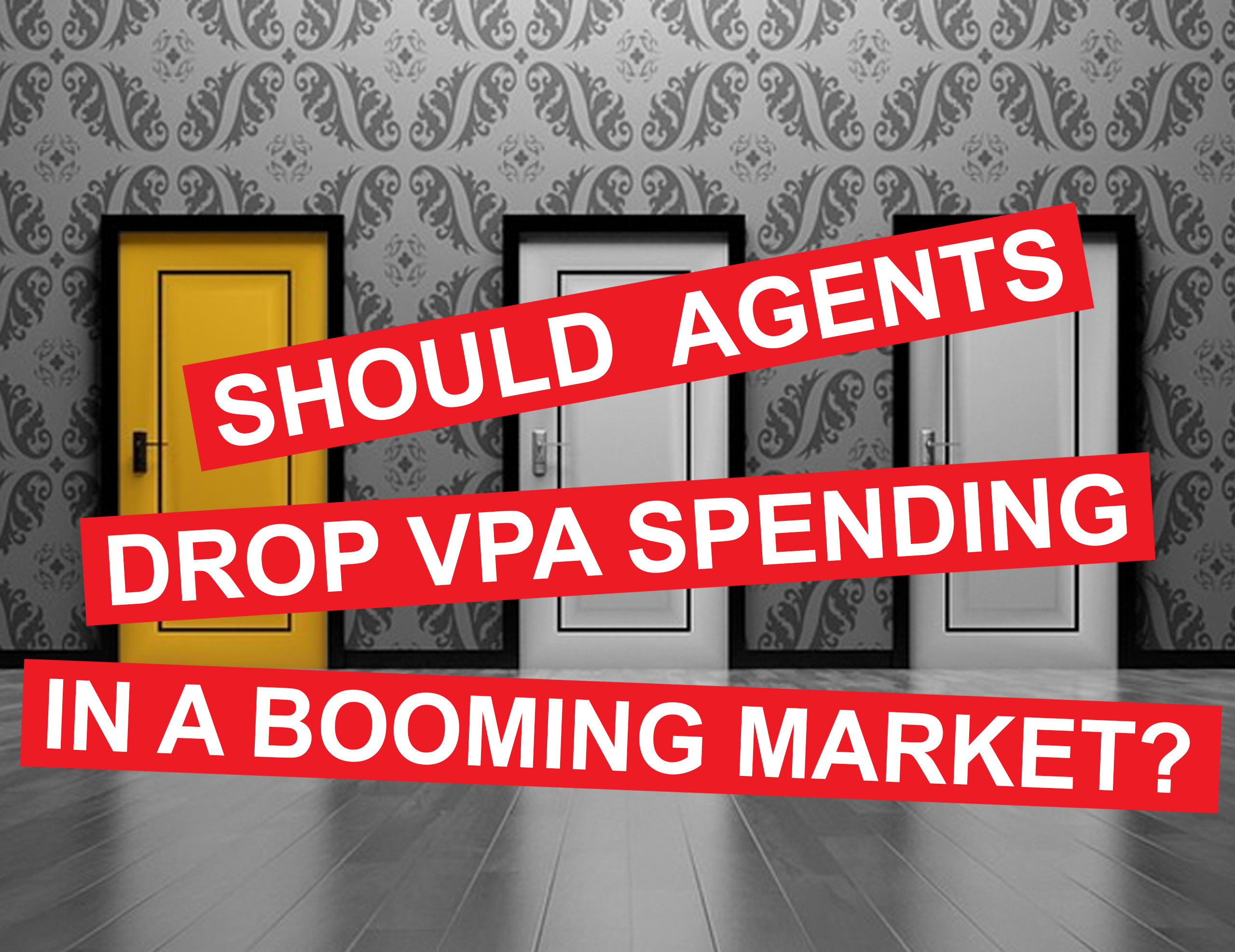 should-real-estate-agents-drop-vpa-spending-in-a-booming-market